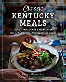 Classic Kentucky Meals: Stories, Ingredients & Recipes from the Traditional Bluegrass Kitchen (American Palate)
