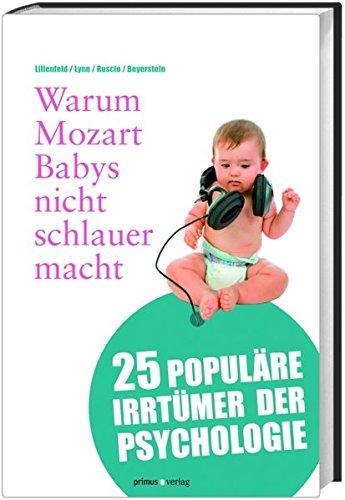 Warum Mozart Babys nicht schlauer macht: 25 populäre Irrtümer der Psychologie
