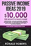 Passive Income Ideas 2019: 10,000/ month Ultimate Guide - Dropshipping, Affiliate Marketing, Amazon FBA Analyzed + 47 Profitable Opportunities to make money Online working with Time & Location Freedom