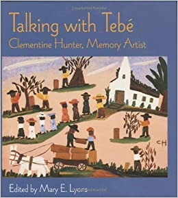 Talking With Tebe Clementine Hunter Memory Artist