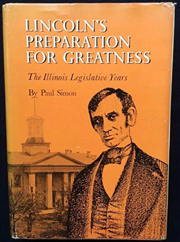 LINCOLN'S PREPARATION FOR GREATNESS. The Illinois Legislative Years. Signed by the -