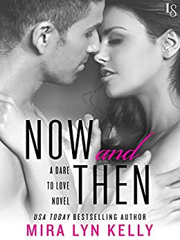 Now and Then: A Dare to Love Novel by [Kelly, Mira Lyn]