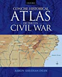 Concise Historical Atlas of the U.S. Civil War 1st Edition