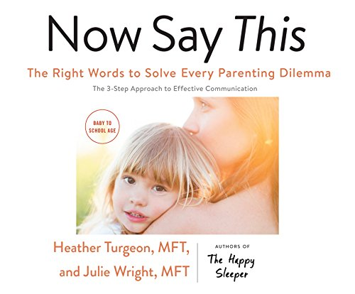 Now Say This: The Right Words to Solve Every Parenting Dilemma by Dreamscape Media