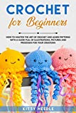 Crochet for Beginners: How to Master the Art of
