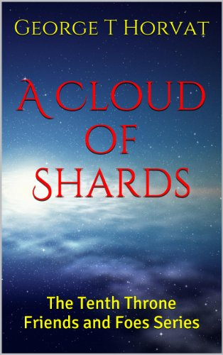 Book: A Cloud of Shards - The Tenth Throne Friends and Foes Series by George T. Horvat