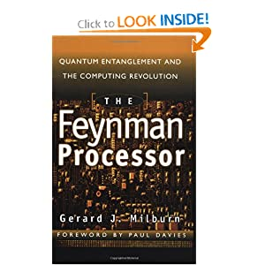 The Feynman Processor : Quantum Entanglement and the Computing Revolution Gerard J. Milburn