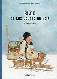 Elga et les jouets de bois : Un conte de Sibérie par Claude Clément