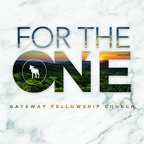 Gateway Fellowship Church - For the One 2017