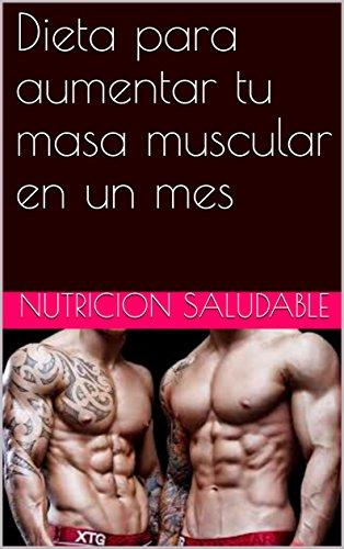 Dieta para aumentar tu masa muscular en un mes  (Spanish - Spanish Subir