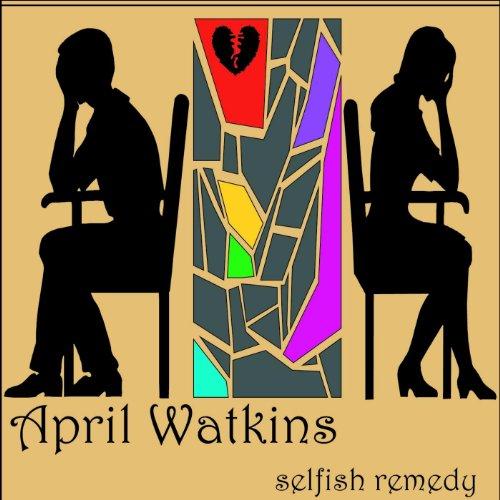 Amazon.com: Selfish Remedy: April Watkins: MP3 Downloads