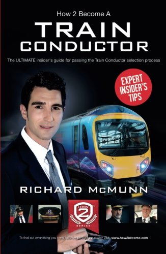 How To Become A Train Conductor - The Insider's Guide: The ULTIMATE insider's guide for passing the Train Conductor selection process