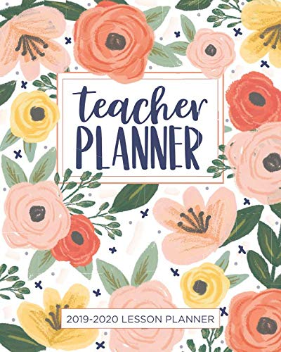 Lesson Planner for Teachers: Weekly and Monthly Teacher Planner | Academic Year Lesson Plan and Record Book with Floral Cover (July through June) (2019-2020 Lesson Plan Books for Teachers) (E Teacher)