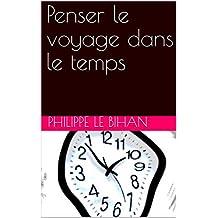 Penser le voyage dans le temps (French Edition)