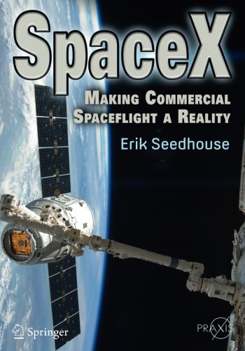 Spacex  Making Commercial Spaceflight A Reality  Springer Praxis Books
