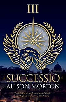 SUCCESSIO (Roma Nova Thriller Series Book 3) by [Morton, Alison]