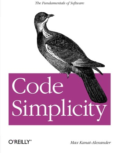 Code Simplicity: The Fundamentals of Software [Kanat-Alexander, Max] (Tapa Blanda)