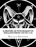 A History of Witchcraft in England from 1558 To 1718, Wallace Notestein, 1477650547