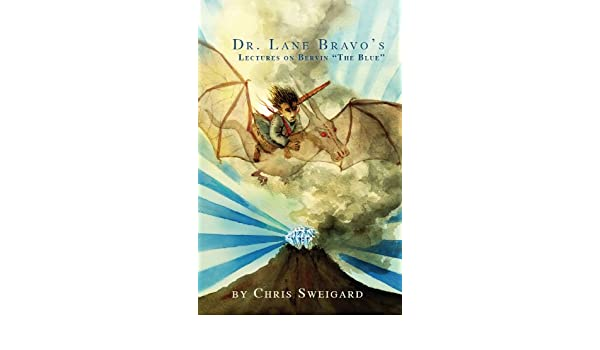 Dr. Lane Bravos Lectures On Bervin The Blue (Dr. Lane Bravos Lecture Series Book 1)