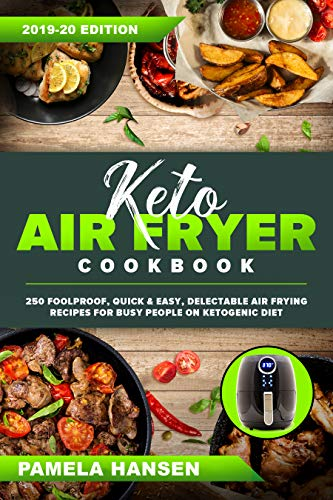 Keto Air Fryer Cookbook: 250 Foolproof, Quick & Easy, Delectable Air Frying Recipes for Busy People on Ketogenic Diet by Pamela Hansen