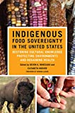 img - for Indigenous Food Sovereignty in the United States: Restoring Cultural Knowledge, Protecting Environments, and Regaining Health (New Directions in Native American Studies Series Book 18) book / textbook / text book