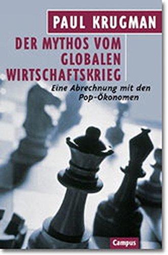 Der Mythos vom globalen Wirtschaftskrieg: Eine Abrechnung mit den Pop-Ökonomen
