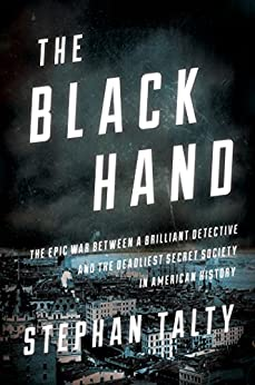 The Black Hand: The Epic War Between a Brilliant Detective and the Deadliest Secret Society in American History by [Talty, Stephan]