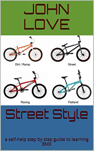 Street Style: A self-help step by step guide to learning - Bmx Styles