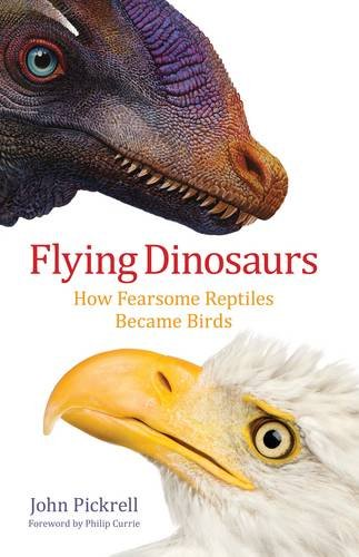 Bird Dinosaurs - Flying Dinosaurs: How Fearsome Reptiles Became Birds