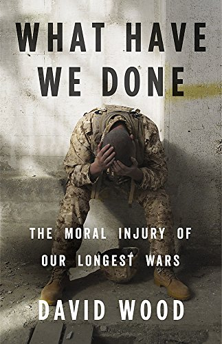 What Have We Done: The Moral Injury of Our Longest - War Wood