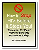 How-to Stop HIV Before it Stops You!: Check out PrEP and PEP one pill a day treatments before you get HIV!