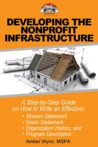 Developing the Nonprofit Infrastructure: A Step-by-Step Guide on How to Write an Effective Mission Statement, Vision Statement, Organization History, and ... Description (Nonprofit Management in a Box)