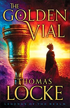 The Golden Vial (Legends of the Realm Book #3) by [Locke, Thomas]