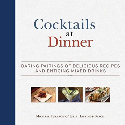 Cocktails at Dinner: Daring Pairings of Delicious Dishes and Enticing Mixed Drinks (Cocktail Foods Party)