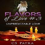 Unpredictable Love: Flavors of Love, Book 3   C. S. Patra