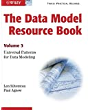 The Data Model Resource Book, Vol. 3: Universal Patterns for Data Modeling (Volume 3)
