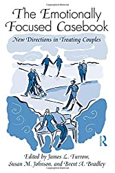 The Emotionally Focused Therapist Training Set: The Emotionally Focused Casebook