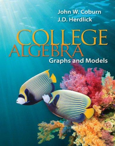 College Algebra: Graphs & Models by J.D. (John) Herdlick , John Coburn, Publisher : McGraw-Hill Science/Engineering/Math