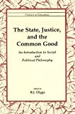 The State, Justice, and the Common Good : An Introduction to Social and Political Philosophy, , 0965833992
