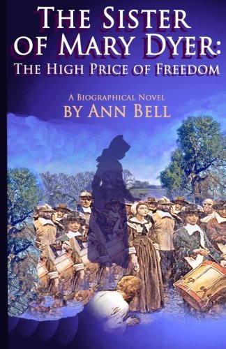 Download The Sister of Mary Dyer: The High Price of Freedom: A Biographical Novel pdf