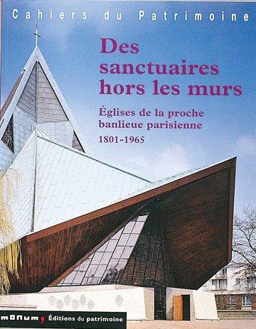 Des sanctuaires hors les murs : Eglises de la proche banlieue parisienne, 1801-1965 por Antoine Le Bas