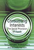 Consuming Interests : The Social Provision of Foods, Marsden, Terry and Flynn, Andrew, 1857289005