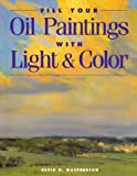 Fill Your Oil Paintings with Light and Color, Kevin D. Macpherson, 1581800533