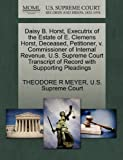 Daisy B. Horst, Executrix of the Estate of E. Clemens Horst, Deceased, Petitioner, V. Commissioner of Internal Revenue. U. S. Supreme Court Transcript, Theodore R. Meyer, 1270382004