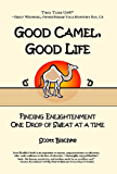 GOOD CAMEL, GOOD LIFE:  Finding Enlightenment One Drop of Sweat at a Time