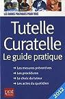 Tutelle curatelle 2012 : Le guide pratique par Vallas