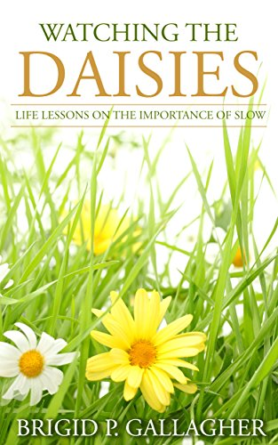 Watching the Daisies: Life Lessons on the Importance of Slow by [Gallagher, Brigid P]