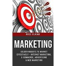 Marketing: Golden Nuggets to Market Effectively - Internet Marketing, E-Commerce, Advertising & Web Marketing (BONUS: 10 Productivity Hacks) (Branding, Direct Marketing, Online Advertising, Blogging)