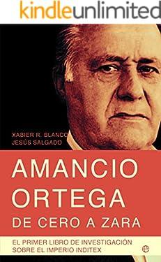 Amancio Ortega, de cero a Zara (Actualidad (esfera)) (Spanish Edition)