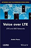 Voice over LTE : EPS and IMS Networks, Perez, André, 1848215347
